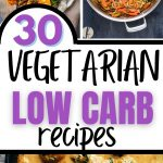 30 vegetarian low carb recipes collage