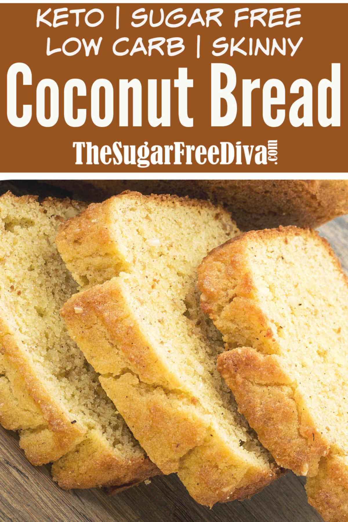 """The text reads """"Keto, sugar free, low carb, skinny coconut bread. The Sugar Free Diva.com"""". The photo is of 3 stacked slices of white bread"""