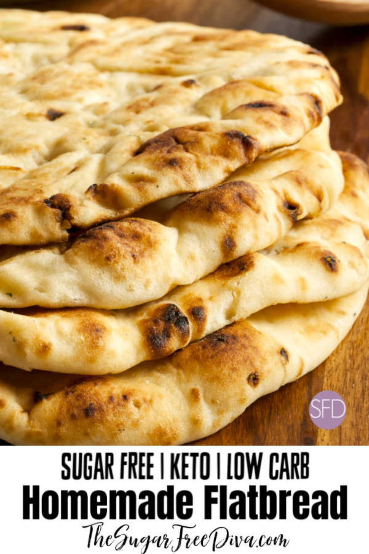 """The text reads """"Sygar free, keto, low carb Homemade flatbread, The Sugar Free Diva.com"""" On a wooden surface is a stack of 4 flatbreads"""